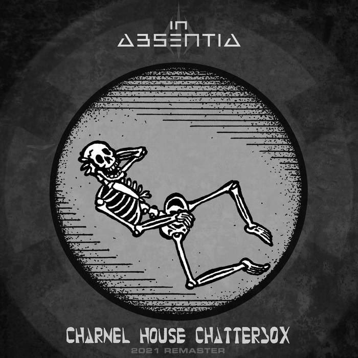 NEWS In Absentia just released Charnel House Chatterbox (2021 Remaster)