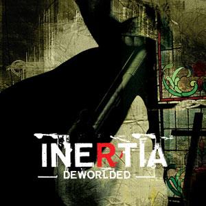07/06/2011 : INERTIA - Deworlded