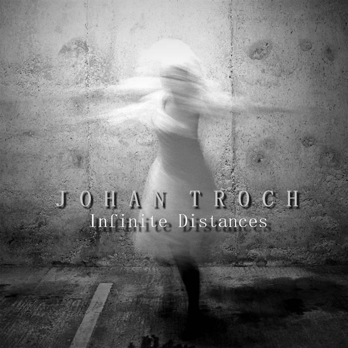 08/12/2016 : JOHAN TROCH - Infinite Distances