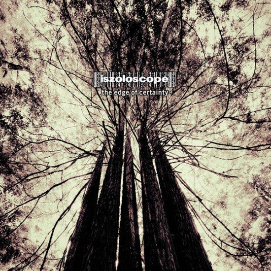 08/08/2011 : ISZOLOSCOPE - The Edge Of Certainty