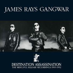 29/11/2015 : JAMES RAYS GANGWAR - Destination Assassination: The Merciful Release Recordings 1989-1992