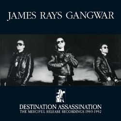 29/11/2015 : JAMES RAYS GANGWAR - Destination Assassination: The Merciful Release Recordings 1989-1992