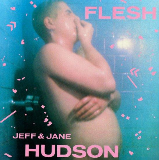 09/08/2011 : JEFF & JANE HUDSON - Flesh