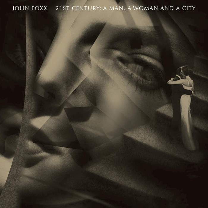 10/12/2016 : JOHN FOXX - 21st Century, A Man, A Woman and a City