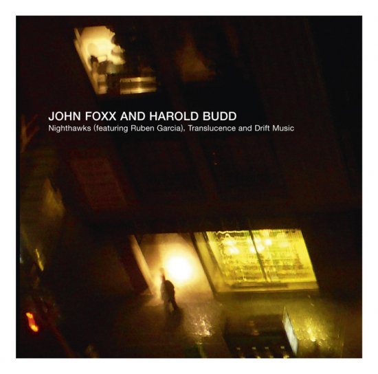 13/07/2011 : JOHN FOXX AND HAROLD BUDD - Nighthawks (featuring Ruben Garcia)/Translucence and Drift Music