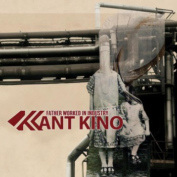 15/01/2013 : KANT KINO - Father Worked In Industry