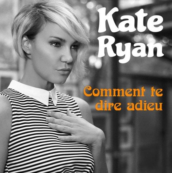10/12/2016 : KATE RYAN - Comment Te Dire Adieu