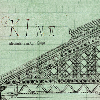 05/03/2014 : KINE - Meditations In April Green