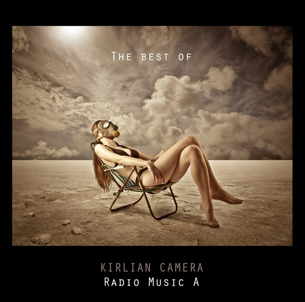 16/11/2015 : KIRLIAN CAMERA - The Best Of- Radio Music A