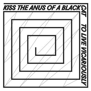 13/11/2015 : KISS THE ANUS OF A BLACK CAT - To Live Vicariously