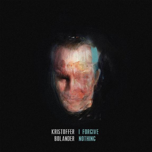 15/12/2015 : KRISTOFFER BOLANDER - I Forgive Nothing