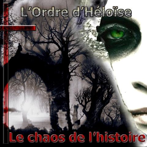 02/01/2015 : L'ORDRE DE HELOISE - Le Chaos De l' Histoire