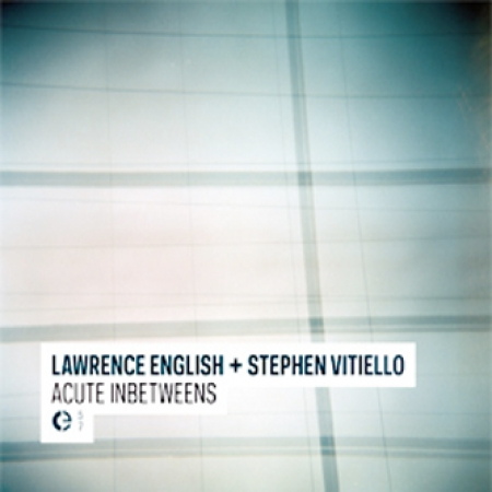 01/08/2011 : LAWRENCE ENGLISH + STEPHEN VITIELLO - Acute Inbetweens