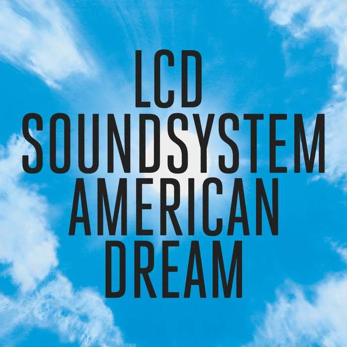 01/10/2017 : LCD SOUNDSYSTEM - American Dream