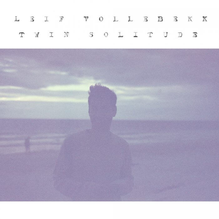 20/06/2017 : LEIF VOLLEBEKK - Twin Solitude