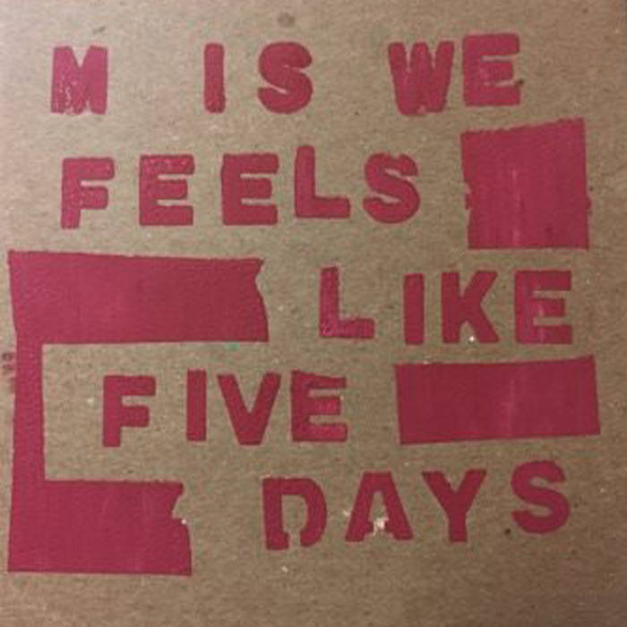 11/12/2016 : M IS WE - Feels Like Five Days