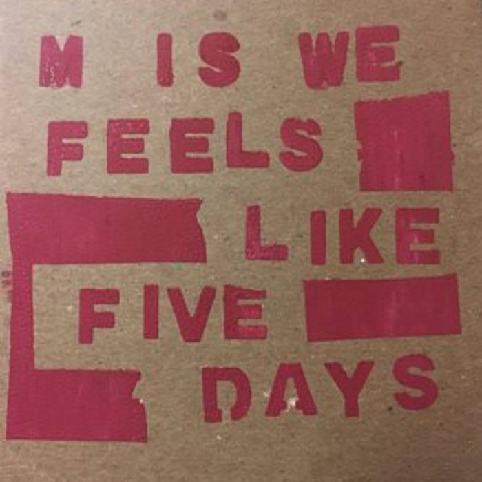 11/12/2016 : M IS WE - Feels Like Five Days