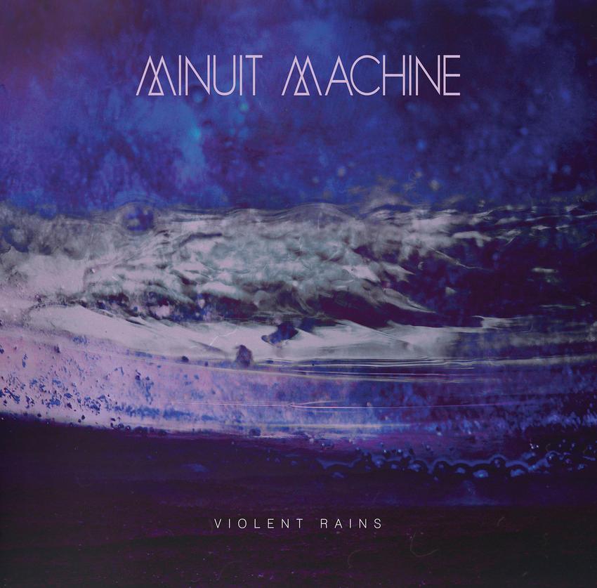 02/02/2016 : MINUIT MACHINE - Violent Rains