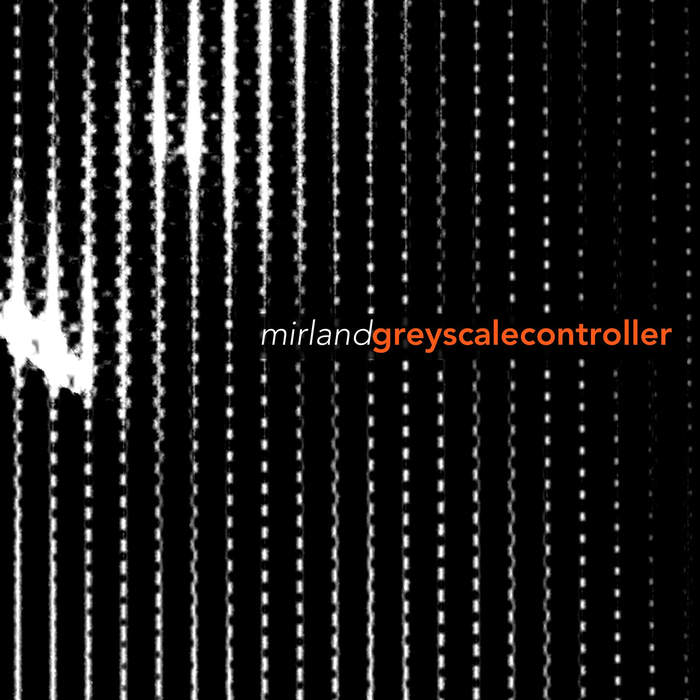 11/12/2016 : MIRLAND - Greyscale Controller (charity-EP)