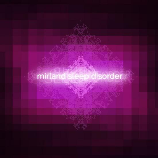 15/10/2015 : MIRLAND - SLEEP DISORDER