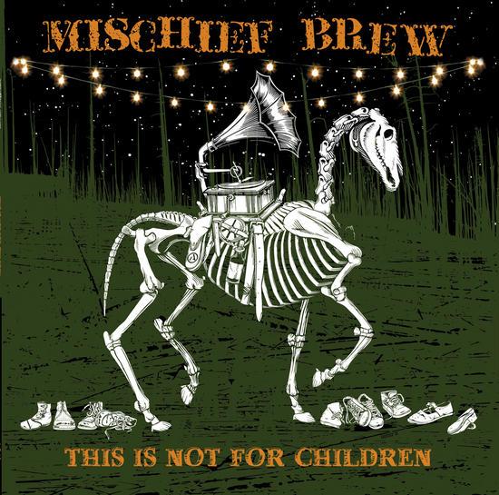 10/08/2015 : MISCHIEF BREW - This is Not For Children