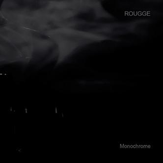 09/12/2016 : ROUGGE - Monochrome