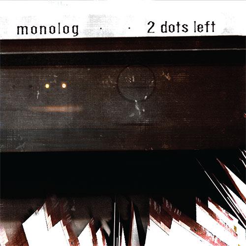 19/02/2014 : MONOLOG - 2 Dots Left