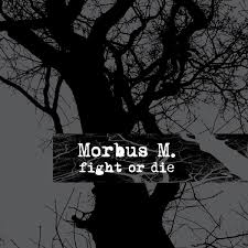 10/12/2016 : MORBUS M. - Fight Or Die