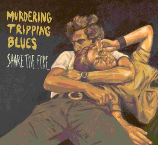 10/08/2011 : MURDERING TRIPPING BLUES - Share The Fire