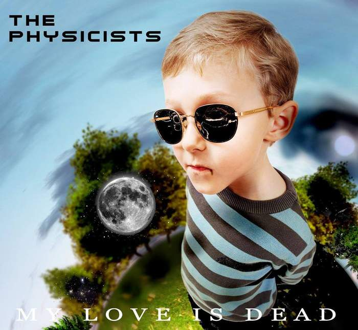09/12/2016 : THE PHYSICISTS - My Love Is Dead