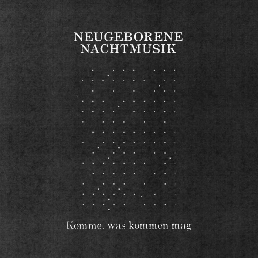 08/12/2016 : NEUGEBORENE NACHTMUSIK - Komme, was kommen mag