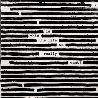 NEWS New Roger Waters Album : Is This The Life We Really Want ?