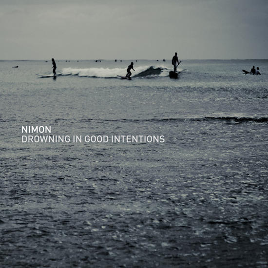 06/06/2013 : NIMON - Drowning In Good Intentions