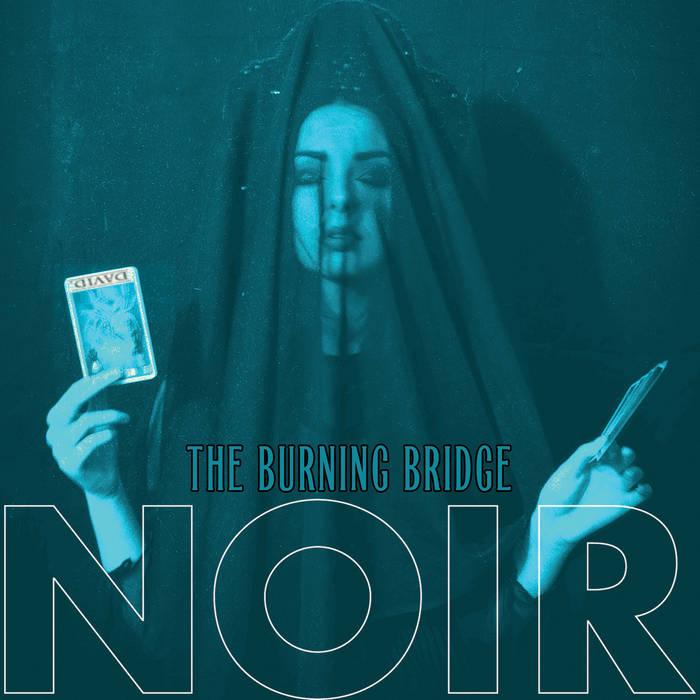 10/12/2016 : NOIR - The Burning Bridge EP