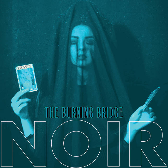 10/12/2016 : NOIR - The Burning Bridge EP
