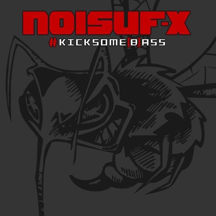 10/12/2016 : NOISUF-X - Kicksome (B)Ass