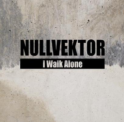 10/08/2011 : NULLVEKTOR - I Walk Alone