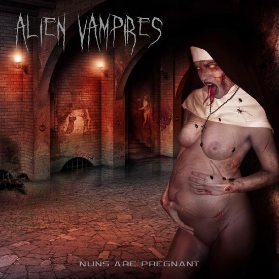 07/06/2014 : ALIEN VAMPIRES - Nuns are pregnant EP