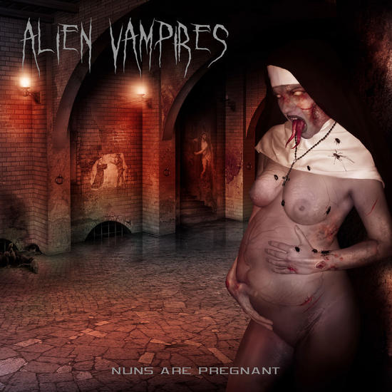 07/06/2014 : ALIEN VAMPIRES - Nuns are pregnant EP