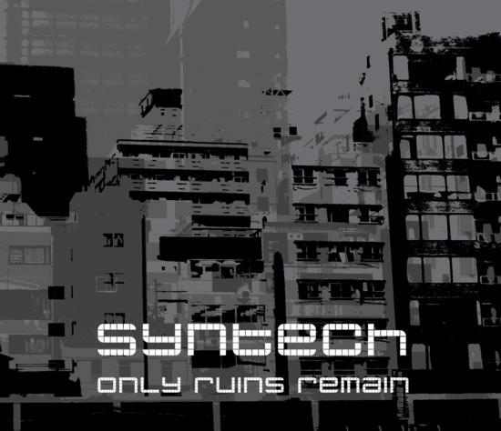 30/11/2014 : SYNTECH - Only Ruins Remain / Decade