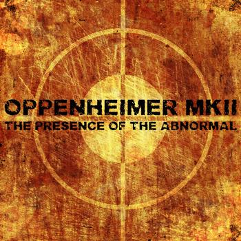17/07/2013 : OPPENHEIMER MKII - The Presence Of The Abnormal