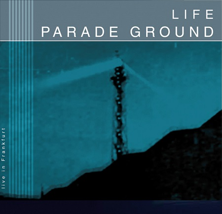 31/03/2019 : PARADE GROUND - Life [Live In Frankfurt]