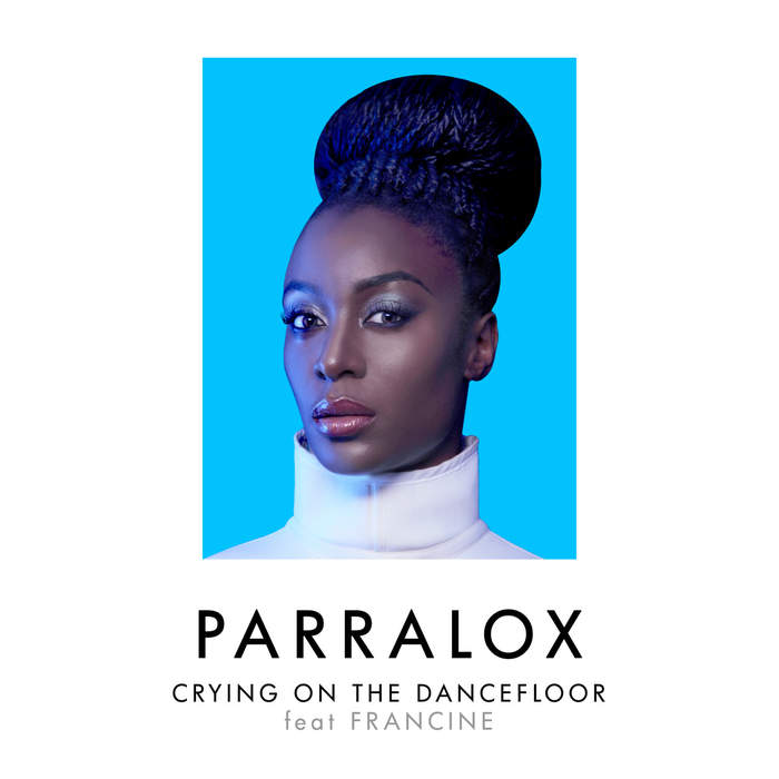 09/12/2016 : PARRALOX FT FRANCINE - Crying On The Dancefloor
