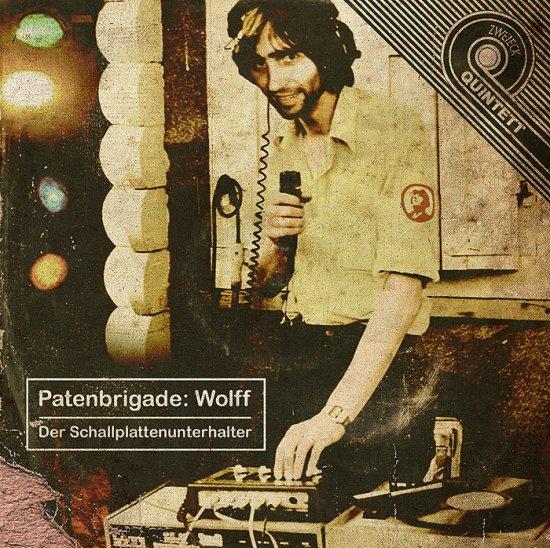 29/06/2011 : PATENBRIGADE:WOLFF - Der Schallplattenunterhalter