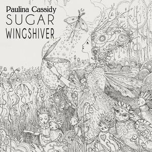 05/02/2014 : PAULINA CASSIDY - Sugar Wingshiver