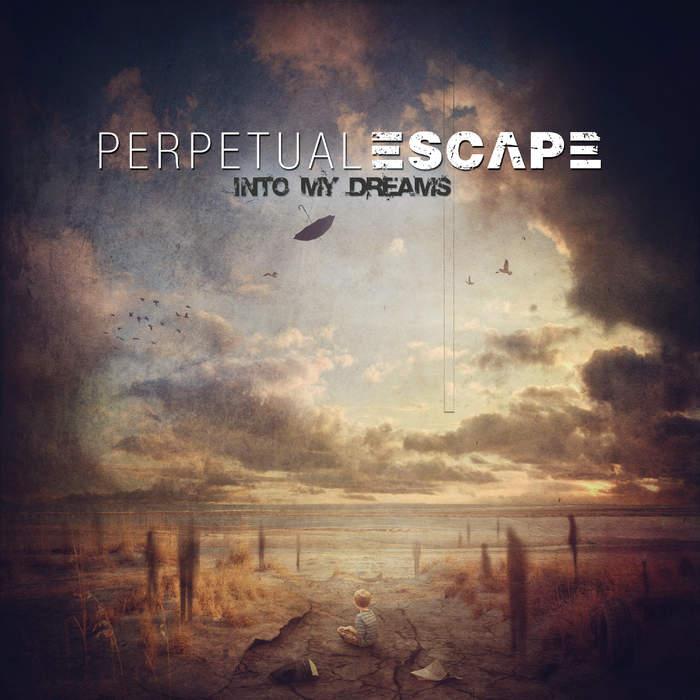 10/12/2016 : PERPETUAL ESCAPE - Into My Dreams