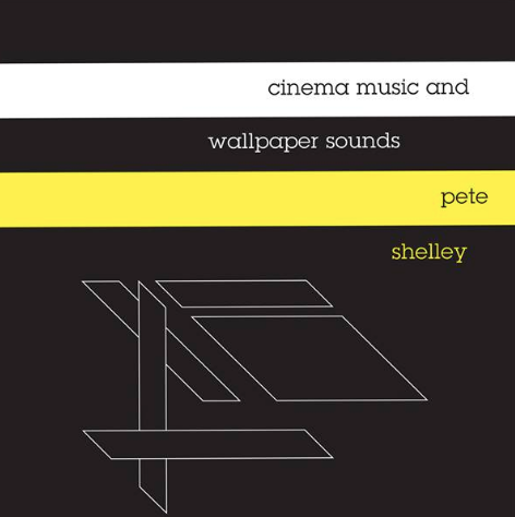 11/12/2016 : PETE SHELLEY - Cinema Music and Wallpaper Sounds: