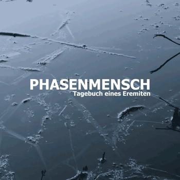 09/11/2013 : PHASENMENSCH - Tagebuch Eines Eremiten