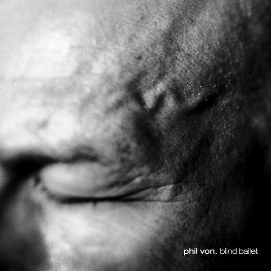 05/05/2015 : PHIL VON - Blind Ballet