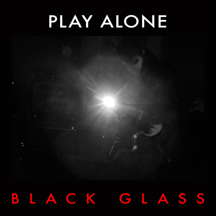 04/01/2016 : PLAY ALONE - Black Glass
